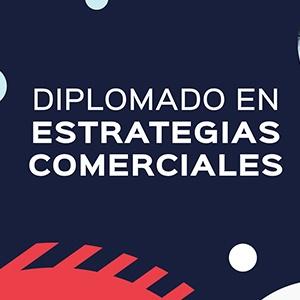 DIPLOMADO EN ESTRATEGIAS COMERCIALES